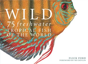 "Flick Ford  Fine Art Book:""WILD 75 Freshwater Tropical Fish of the World"""